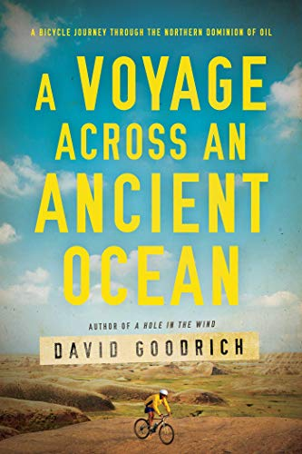 A Voyage Across an Ancient Ocean: A Bicycle Journey Through the Northern Dominion of Oil