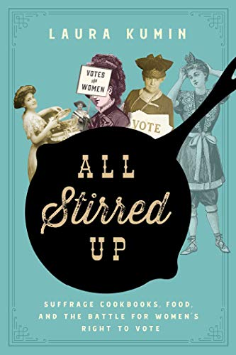 All Stirred Up: Suffrage Cookbooks, Food, and the Battle for Women's Right to Vote (Hardcover)