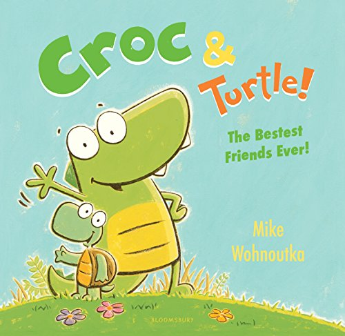 Croc & Turtle: The Bestest Friends Ever!
