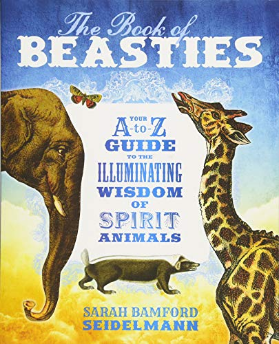 The Book of Beasties: Your A-to-Z Guide to the Illuminating Wisdom of Spirit Animals