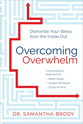 Overcoming Overwhelm: Dismantle Your Stress from the Inside Out