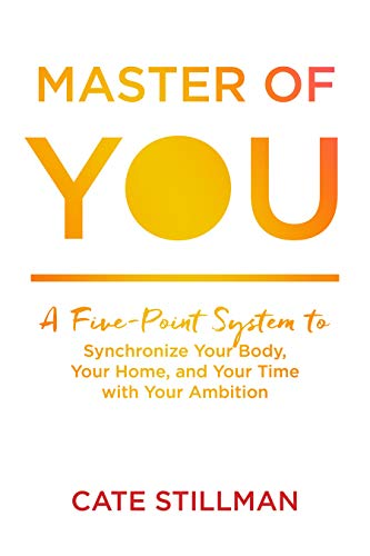 Master of You: A Five-Point System to Synchronize Your Body, Your Home, and Your Time with Your Ambition
