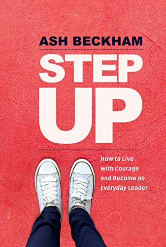 Step Up: How to Live with Courage and Become an Everyday Leader