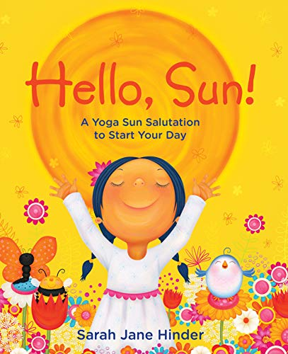 Hello, Sun!: A Yoga Sun Salutation to Start Your Day