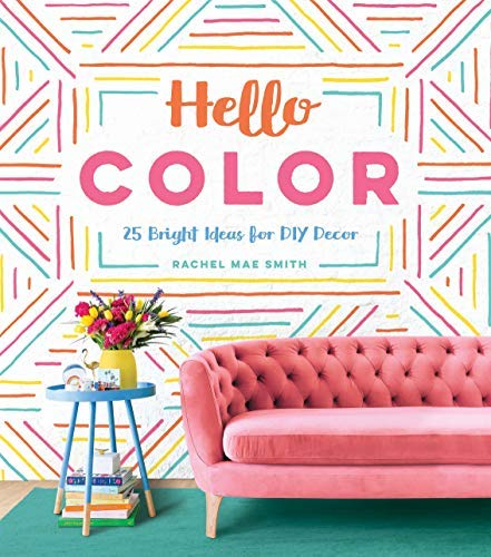 Hello Color: 25 Bright Ideas for DIY Decor