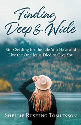 Finding Deep and Wide: Stop Settling for the Life You Have and Live the One Jesus Died to Give You
