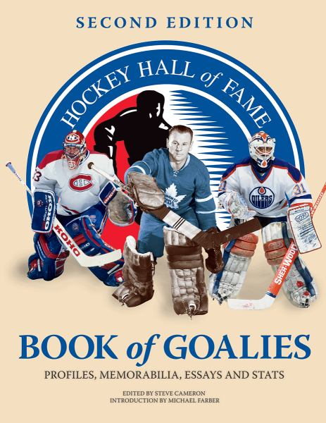 Hockey Hall of Fame Book of Goalies: Profiles, Memorabilia, Essays and Stats (2nd Edition)