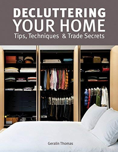 Decluttering Your Home: Tips, Techniques and Trade Secrets