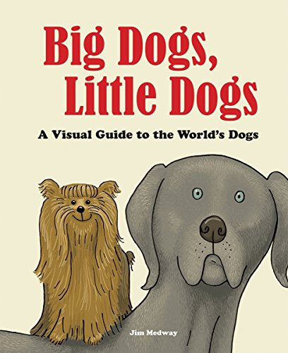 Big Dogs, Little Dogs: A Visual Guide to the World's Dogs (Big and Little)