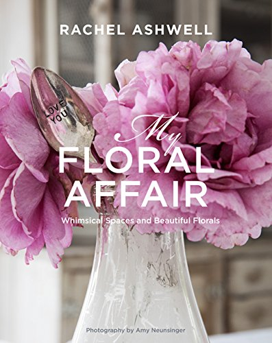 My Floral Affair: Whimsical Spaces and Beautiful Florals