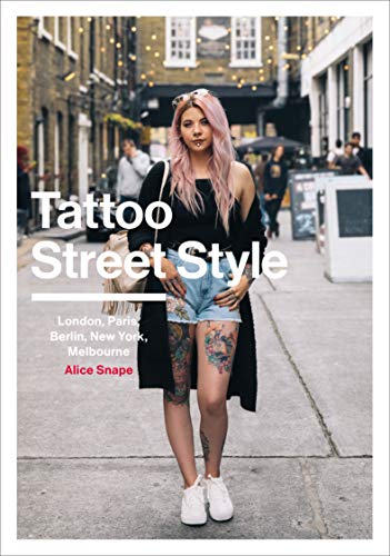 Tattoo Street Style: London, Paris, Berlin, New York, Melbourne