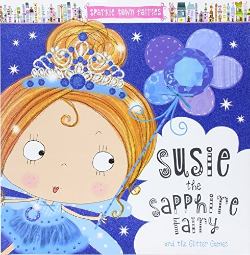 Susie the Sapphire Fairy and the Glitter Games (Sparkle Town Fairies)