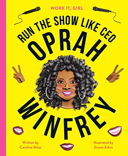 Oprah Winfrey: Run the Show Like CEO (Work It, Girl)