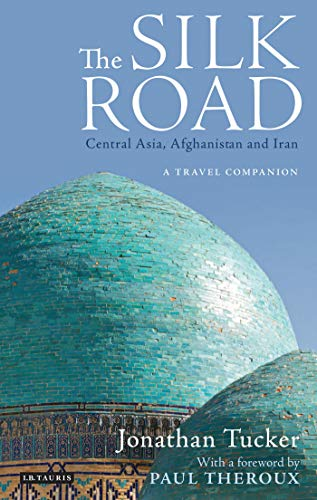 The Silk Road: Central Asia, Afghanistan and Iran - A Travel Companion