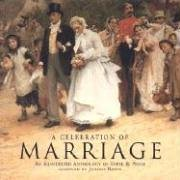 A Celebration of Marriage: An Illustrated Anthology of Verse &Amp Prose