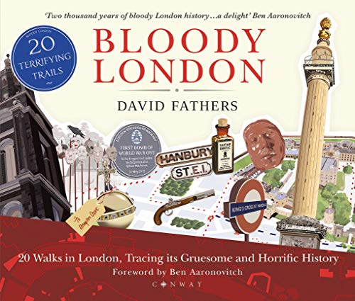 Bloody London: 20 Walks in London, Tracing its Gruesome and Horrific History