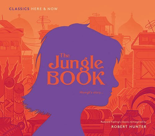 The Jungle Book: Mowgli's Story... (Classics Here and Now)