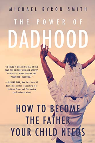 The Power of Dadhood: A Better Society Starts with Dad