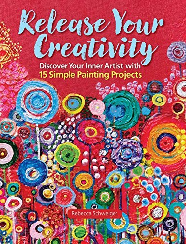 Release Your Creativity: Discover Your Inner Artist With 15 Simple Painting Projects