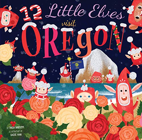 12 Little Elves Visit Oregon (12 Little Elves, Bk. 4)