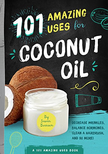 101 Amazing Uses for Coconut Oil! (101 Amazing Uses, Bk. 2)