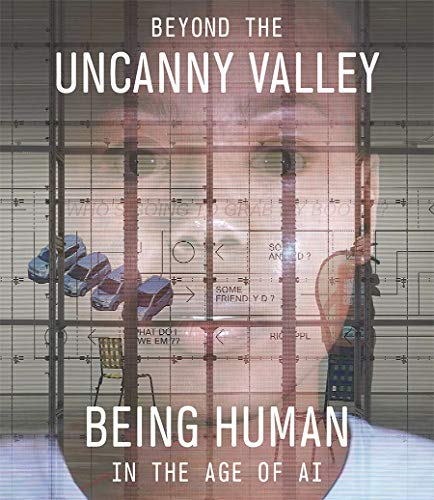 Beyond the Uncanny Valley: Being Human in the Age of AI (Softcover)