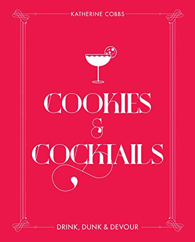 Cookies & Cocktails: Drink, Dunk & Devour