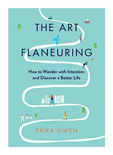 The Art of Flaneuring: How to Wander with Intention and Discover a Better Life