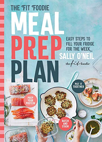 The Fit Foodie Meal Prep Plan: Easy Steps to Fill Your Fridge for the Week