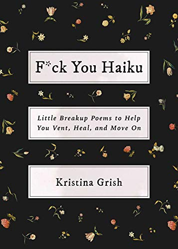 F*ck You Haiku: Little Breakup Poems to Help You Vent, Heal, and Move On (Hardcover)
