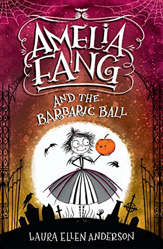 Amelia Fang and the Barbaric Ball (Amelia Fang, Bk. 1)