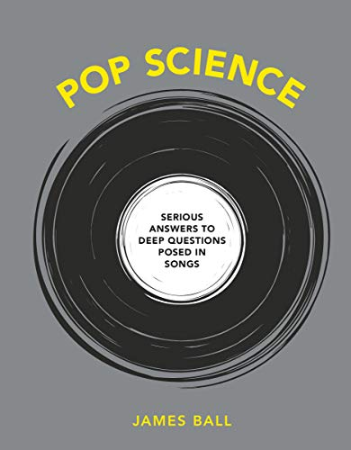 Pop Science: Serious Answers to Deep Questions Posed in Songs